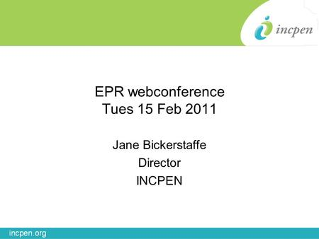 EPR webconference Tues 15 Feb 2011 Jane Bickerstaffe Director INCPEN.