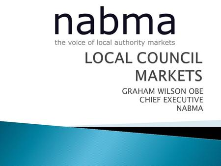GRAHAM WILSON OBE CHIEF EXECUTIVE NABMA.  Charter  Letters patent  Custom/practice  Prescription  Legislation – local/general.