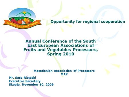 Annual Conference of the South East European Associations of Fruits and Vegetables Processors, Spring 2010 Annual Conference of the South East European.