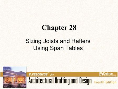 Chapter 28 Sizing Joists and Rafters Using Span Tables.