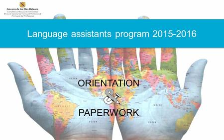 ORIENTATION PAPERWORK Language assistants program 2015-2016.