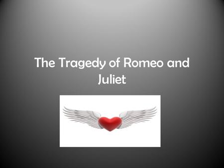 The Tragedy of Romeo and Juliet. What is a tragedy? Tragedy is not simply a sad story. – The collapse of a person from a position of strength (political,