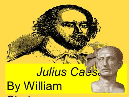 Julius Caesar By William Shakespeare. Lived 1564-1616 wrote 37 plays –Romeo and Juliet –Julius Caesar –Hamlet –Othello –King Lear –Macbeth about 154 sonnets.