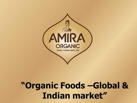 """Organic Foods –Global & Indian market"". Snapshots Indian & Global Organic food markets."