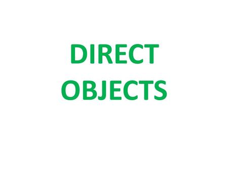 DIRECT OBJECTS. English Direct Objects Direct Objects (DO) are nouns and they receive the action of the verb. This means that the action is done to the.