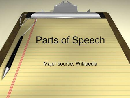 Parts of Speech Major source: Wikipedia. Adjectives An adjective is a word that modifies a noun or a pronoun, usually by describing it or making its meaning.