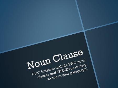 Noun Clause Don't forget to include TWO noun clauses and THREE vocabulary words in your paragraph!