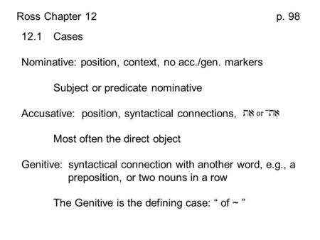 Ross Chapter 12 p. 98 12.1 Cases Nominative: position, context, no acc./gen. markers Subject or predicate nominative Accusative: position, syntactical.