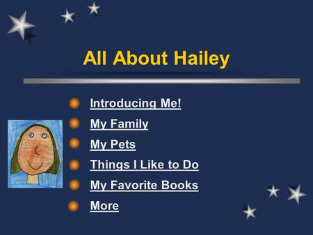 All About Hailey Introducing Me! My Family My Pets Things I Like to Do My Favorite Books More.