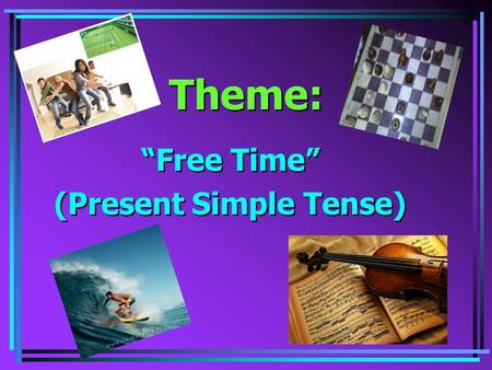 "Theme: ""Free Time"" (Present Simple Tense) ""Free Time"" (Present Simple Tense)"