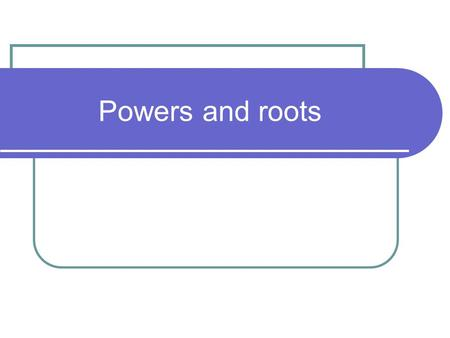 Powers and roots. Square each number a) 7 b) 12 c) 20 d) 9 e) 40 a) 49 b) 144 c) 400 d) 81 e) 1600.
