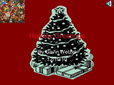 Holiday Greetings By Gavin Wetzel 12/10/10. Happy Holidays Its not really Christmas without family Family Facts.