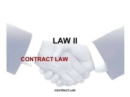 CONTRACT LAW LAW II CONTRACT LAW. INTRODUCTION CONTRACT: An agreement between two or more parties that creates obligations enforceable by law. A contract.