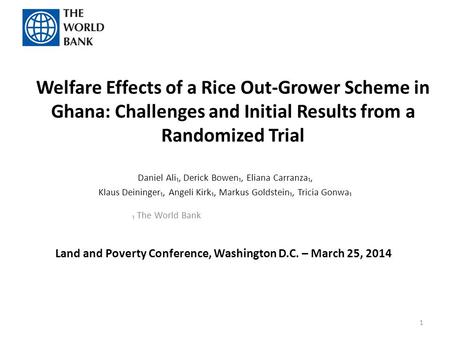 Welfare Effects of a Rice Out-Grower Scheme in Ghana: Challenges and Initial Results from a Randomized Trial Daniel Ali₁, Derick Bowen₁, Eliana Carranza₁,