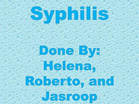 Syphilis is a sexually transmitted disease caused by a bacterium. Syphilis can cause long term complications, maybe even death if they aren't treated.