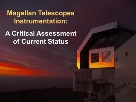Magellan Telescopes Instrumentation: A Critical Assessment of Current Status.