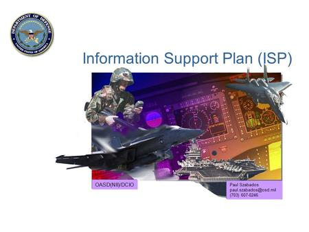 Information Support Plan (ISP) Paul Szabados (703) 607-0246 OASD(NII)/DCIO.