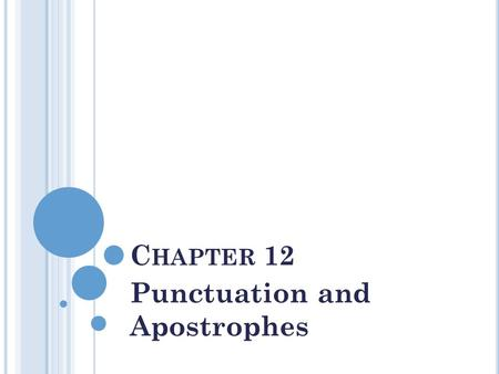 C HAPTER 12 Punctuation and Apostrophes. J OINING I NDEPENDENT C LAUSES Use a comma + a coordinating conjunction Coordinating conjunctions are for, and,