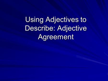 Using Adjectives to Describe: Adjective Agreement.
