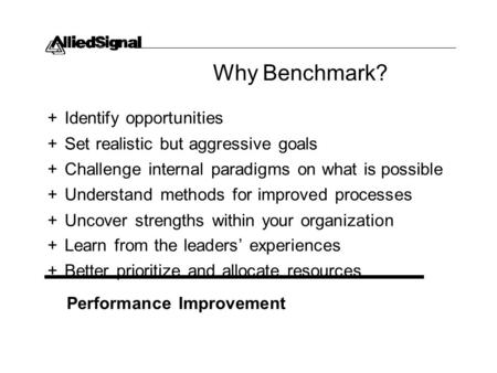 Why Benchmark? + Identify opportunities