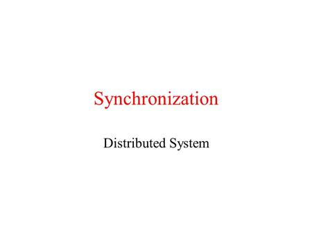 Synchronization Distributed System. Why synchronization? Two sharpshooters in a multiplayer online game kill the same target. Which one gets the points?