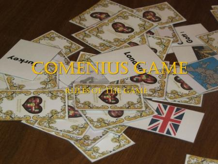 Comenius game rules of the game. There are 49 cards. Each card has one of the Comenius partnership countries' symbol printed on it. At 1 card there's.