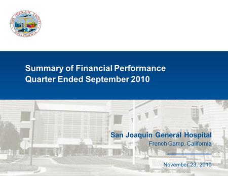 Summary of Financial Performance Quarter Ended September 2010 San Joaquin General Hospital French Camp, California May 31, 2009 San Joaquin General Hospital.