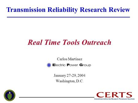 Real Time Tools Outreach Carlos Martinez January 27-29, 2004 Washington, D.C. Transmission Reliability Research Review.