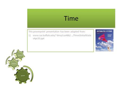 Time This powerpoint presentation has been adapted from: 1)www.cse.buffalo.edu/~bina/cse486/.../TimeGlobalState sApr20.ppt.