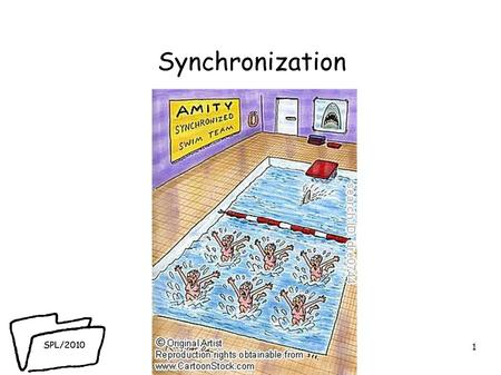 SPL/2010 Synchronization 1. SPL/2010 Overview ● synchronization mechanisms in modern RTEs ● concurrency issues ● places where synchronization is needed.