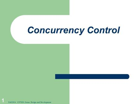 Concurrency Control 1 Fall 2014 CS7020: Game Design and Development.