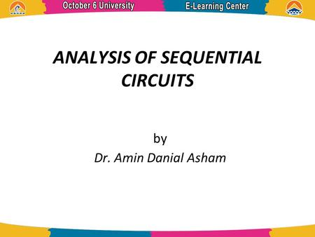 ANALYSIS OF SEQUENTIAL CIRCUITS by Dr. Amin Danial Asham.