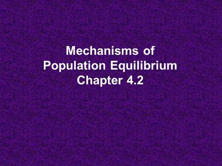 Mechanisms of Population Equilibrium Chapter 4.2.