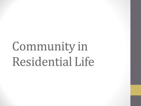 Community in Residential Life. What is community? As an RA at Purdue, you will be tasked with managing a floor or living space for the entire academic.