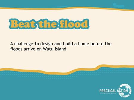 A challenge to design and build a home before the floods arrive on Watu island.