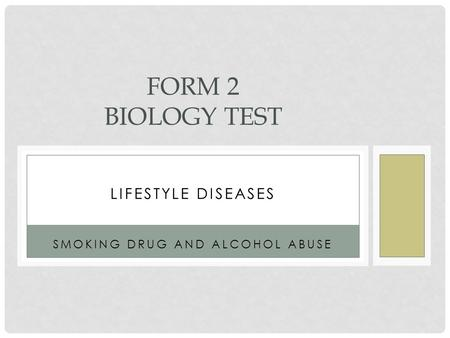 LIFESTYLE DISEASES SMOKING DRUG AND ALCOHOL ABUSE FORM 2 BIOLOGY TEST.
