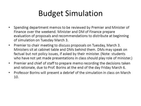 Budget Simulation Spending department memos to be reviewed by Premier and Minister of Finance over the weekend. Minister and DM of Finance prepare evaluation.