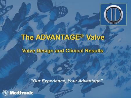 "The ADVANTAGE ® Valve Valve Design and Clinical Results ""Our Experience, Your Advantage"""