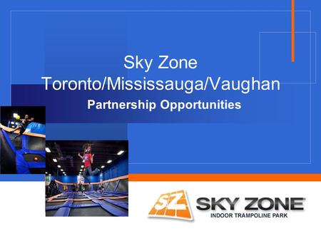 Company LOGO Sky Zone Toronto/Mississauga/Vaughan Partnership Opportunities.