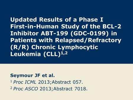 Updated Results of a Phase I First-in-Human Study of the BCL-2 Inhibitor ABT-199 (GDC-0199) in Patients with Relapsed/Refractory (R/R) Chronic Lymphocytic.