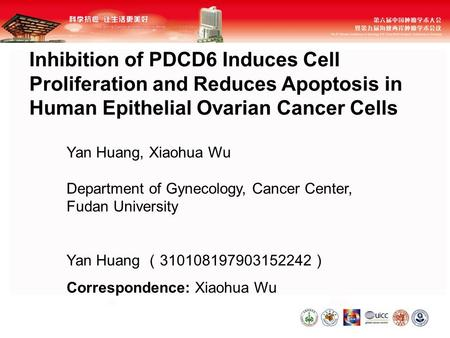 1 Inhibition of PDCD6 Induces Cell Proliferation and Reduces Apoptosis in Human Epithelial Ovarian Cancer Cells Yan Huang, Xiaohua Wu Department of Gynecology,
