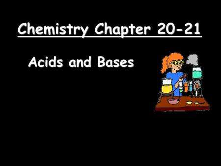Chemistry Chapter 20-21 Acids and Bases. Acid-Base Theories TheoryAcidBase Arrhenius HC2H3O2HC2H3O2 Produces H + ions in solution HCl Produces OH - ions.