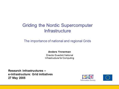 Conference xxx - August 2003 Anders Ynnerman Director Swedish National Infrastructure for Computing Griding the Nordic Supercomputer Infrastructure The.