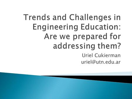 Uriel Cukierman  This report identifies and describes emerging technologies likely to have a large impact on teaching, learning, or.