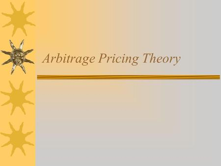 Arbitrage Pricing Theory. Arbitrage Pricing Theory (APT)  Based on the law of one price. Two items that are the same cannot sell at different prices.