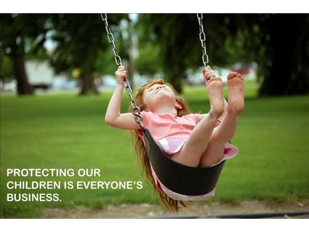 PROTECTING OUR CHILDREN IS EVERYONE'S BUSINESS.. April is an Important Month! Child Abuse Prevention Month Week of the Young Child Victim Witness Protection.