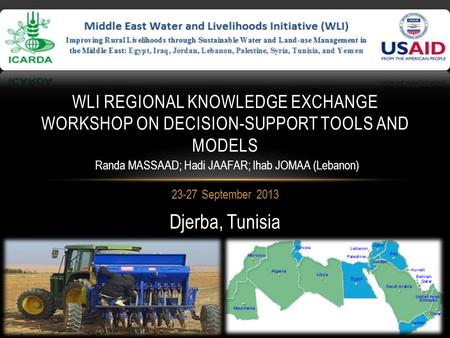 23-27 September 2013 WLI REGIONAL KNOWLEDGE EXCHANGE WORKSHOP ON DECISION-SUPPORT TOOLS AND MODELS Djerba, Tunisia Randa MASSAAD; Hadi JAAFAR; Ihab JOMAA.