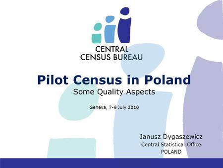 Pilot Census in Poland Some Quality Aspects Geneva, 7-9 July 2010 Janusz Dygaszewicz Central Statistical Office POLAND.