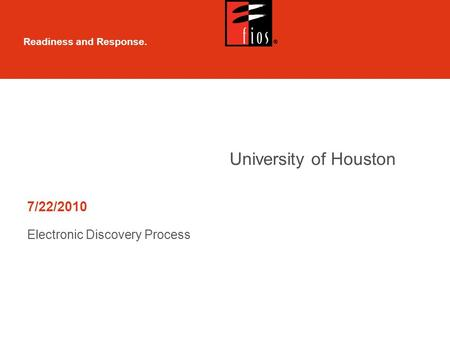 Readiness and Response. 7/22/2010 Electronic Discovery Process University of Houston.