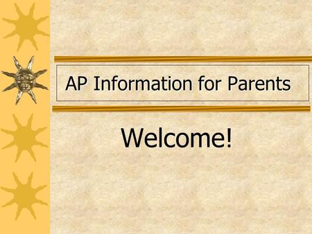 AP Information for Parents AP Information for Parents Welcome!